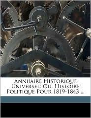Annuaire Historique Universel: Ou, Histoire Politique Pour 1819-1843 ...