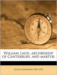 William Laud, Archbishop of Canterbury, and Martyr;