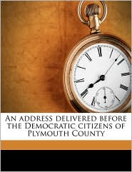 An Address Delivered Before the Democratic Citizens of Plymouth County