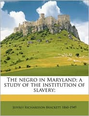 The Negro in Maryland; A Study of the Institution of Slavery;