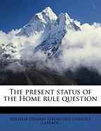 The Present Status of the Home Rule Question