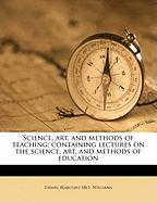 Science, Art, and Methods of Teaching; Containing Lectures on the Science, Art, and Methods of Education