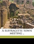 A Suffragette Town Meeting ..