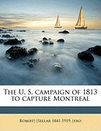 The U. S. Campaign of 1813 to Capture Montreal