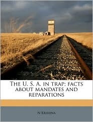 The U. S. A. in Trap; Facts about Mandates and Reparations