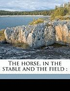 The Horse, in the Stable and the Field
