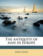The Antiquity of Man in Europe