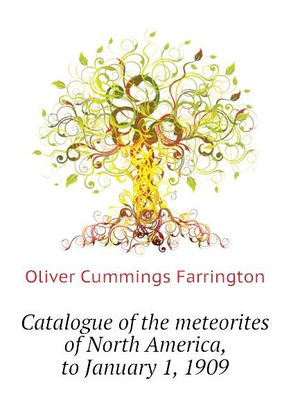 Catalogue of the meteorites of North America, to January 1, 1909 - Farrington Oliver C
