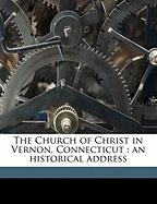 The Church of Christ in Vernon, Connecticut: An Historical Address