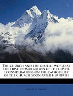 The Church and the Gentile World at the First Promulgation of the Gospel: Considerations on the Catholicity of the Church Soon After Her Birth