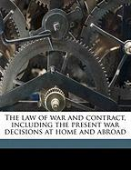 The Law of War and Contract, Including the Present War Decisions at Home and Abroad