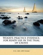 Wood's Practice Evidence, for Ready Use in the Trial of Causes
