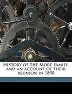 History of the More Family, and an Account of Their Reunion in 1890