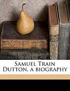 Samuel Train Dutton, a Biography