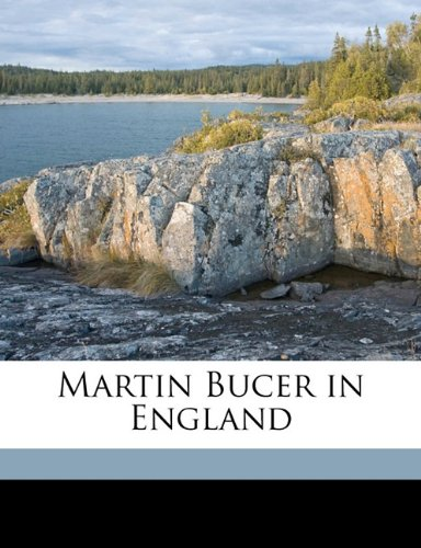 Martin Bucer in England - A Edward b. 1875 Harvey; Andrew Dickson White