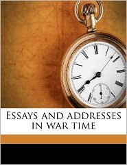 Essays and Addresses in War Time