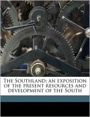 The Southland; An Exposition of the Present Resources and Development of the South