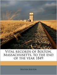 Vital Records of Bolton, Massachusetts, to the End of the Year 1849