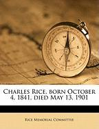 Charles Rice, Born October 4, 1841, Died May 13, 1901