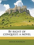 By Right of Conquest; A Novel