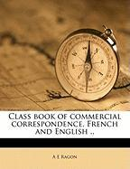 Class Book of Commercial Correspondence, French and English ..