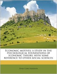 Economic Motives; A Study in the Psychological Foundations of Economic Theory, with Some Reference to Other Social Sciences