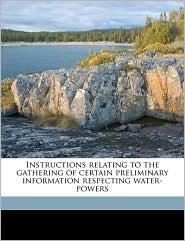 Instructions Relating to the Gathering of Certain Preliminary Information Respecting Water-Powers