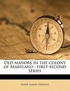 Old Manors in the Colony of Maryland: First-Second Series
