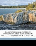 Observations on Currency, Population, and Pauperism: In Two Letters to Arthur Young, Esq.
