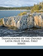 Translations of the Oxford Latin Prize Poems. First Series