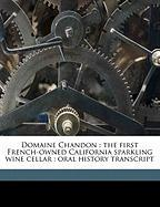 Domaine Chandon: The First French-Owned California Sparkling Wine Cellar: Oral History Transcript