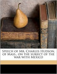Speech of Mr. Charles Hudson, of Mass., on the Subject of the War with Mexico