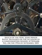 Speech of the Hon. John Minor Botts, Delivered on the Occasion of a Complementary Dinner, at Newark, N.J., on the 19th of September, 1853