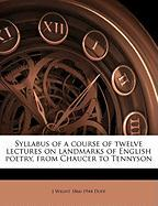 Syllabus of a Course of Twelve Lectures on Landmarks of English Poetry, from Chaucer to Tennyson
