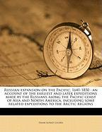 Russian Expansion on the Pacific, 1641-1850: An Account of the Earliest and Later Expeditions Made by the Russians Along the Pacific Coast of Asia and
