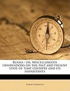 Russia: Or, Miscellaneous Observations on the Past and Present State of That Country and Its Inhabitants