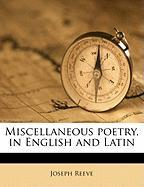 Miscellaneous Poetry, in English and Latin