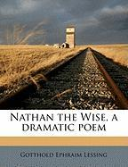 Nathan the Wise, a Dramatic Poem