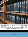 A Historical and Genealogical Record of the Descendants of Timothy Rockwood