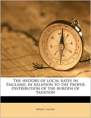 The History of Local Rates in England, in Relation to the Proper Distribution of the Burden of Taxation