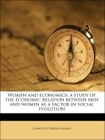 Women and economics; a study of the economic relation between men and women as a factor in social evolution