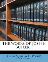 The Works of Joseph Butler ..