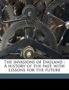 The Invasions of England: A History of the Past, with Lessons for the Future