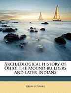 Archaeological History of Ohio: The Mound Builders and Later Indians