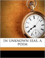 In Unknown Seas, a Poem