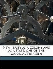 New Jersey as a Colony and as a State, One of the Original Thirteen