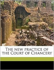 The New Practice of the Court of Chancery