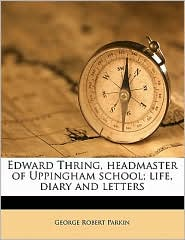 Edward Thring, Headmaster of Uppingham School; Life, Diary and Letters