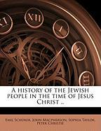 A History of the Jewish People in the Time of Jesus Christ ..