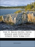 The St. Regis Hotel, Fifth Avenue and Fifty-fifth Street, New York City